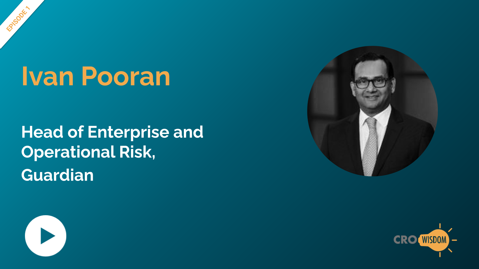 CRO Wisdom Episode 1 with Ivan Pooran, Head of Enterprise and Operational Risk, Guardian