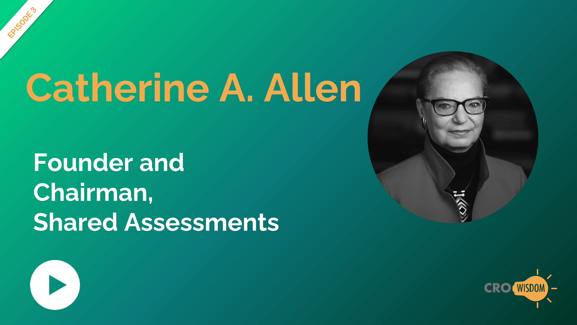 CRO Wisdom Episode 3 with Cathy Allen, Chairman and Founder, Shared Assessments