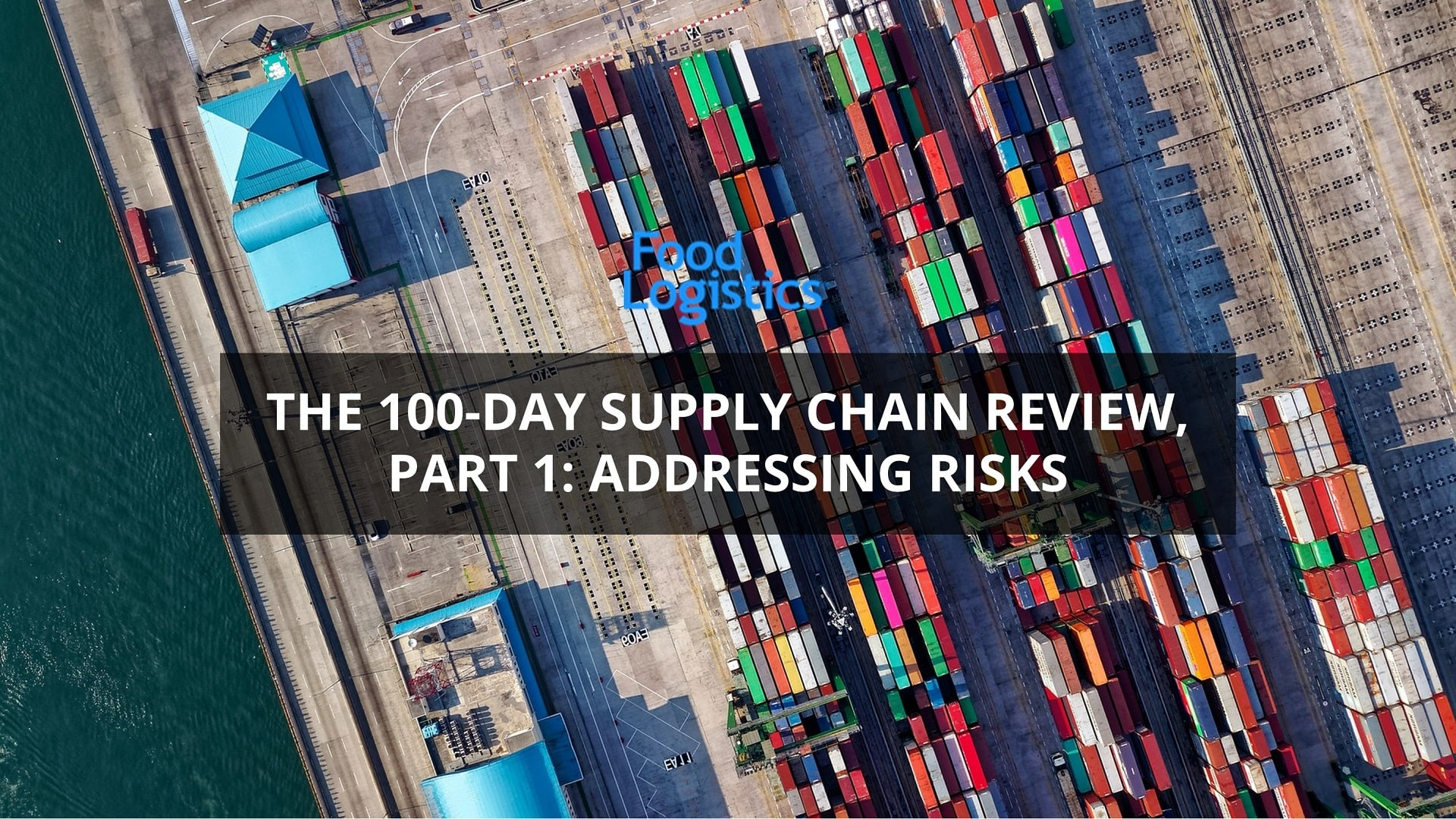 Importance of Continuous Supply Chain Risk Monitoring - US 100-Day Supply Chain Review