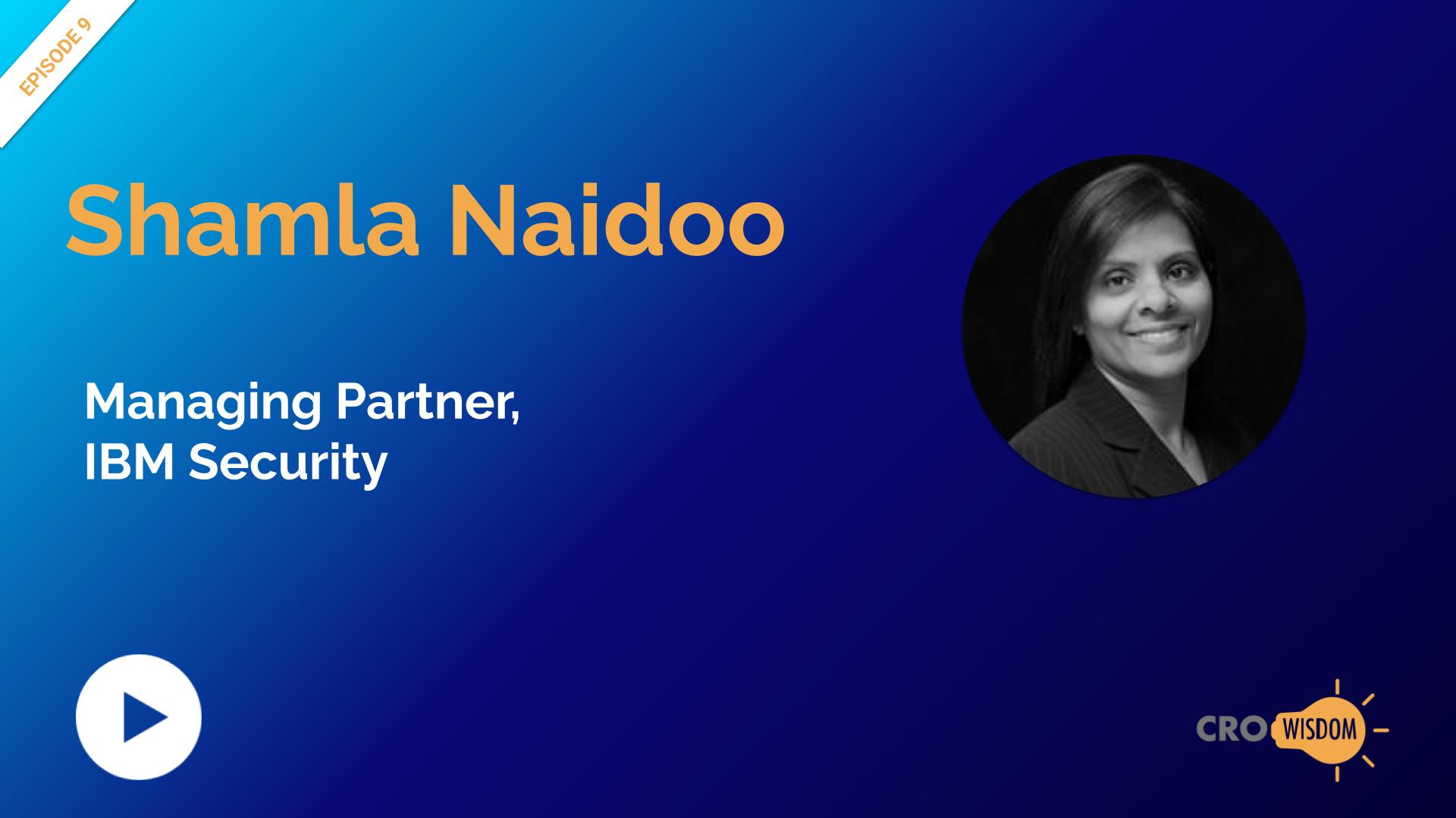 CRO Wisdom Episode 9 with Shamla Naidoo, Managing Partner, IBM Security