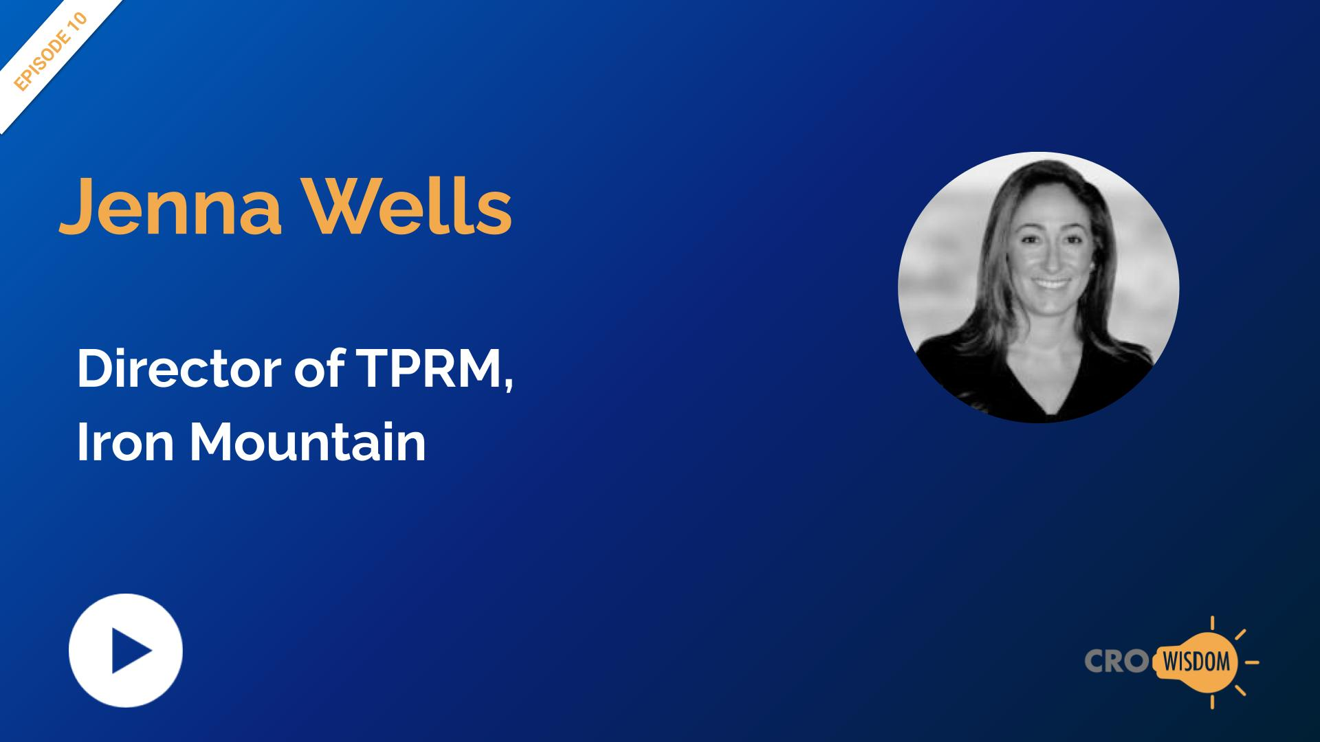 CRO Wisdom Episode 10 with Jenna Wells, Director of TPRM, Iron Mountain