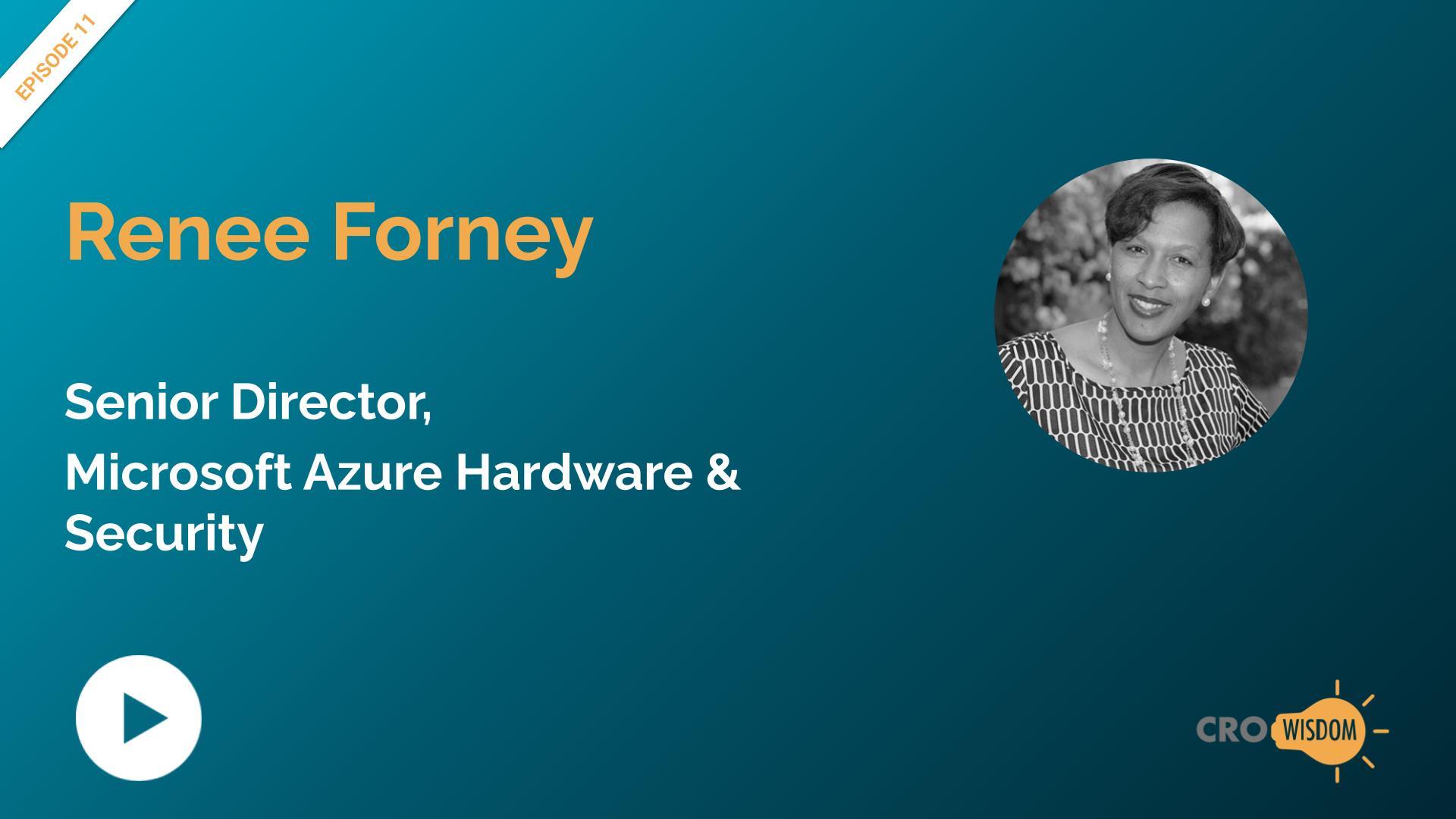 CRO Wisdom Episode 11 with Renee Forney, Senior Director - Azure Hardware & Security, Microsoft