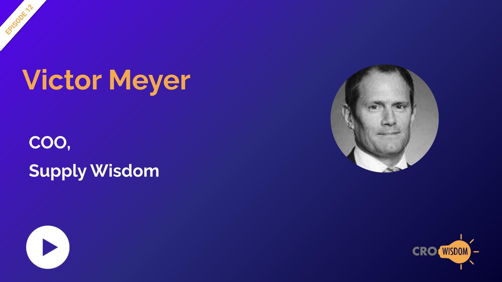 CRO Wisdom Episode 12 with Victor Meyer, COO, Supply Wisdom