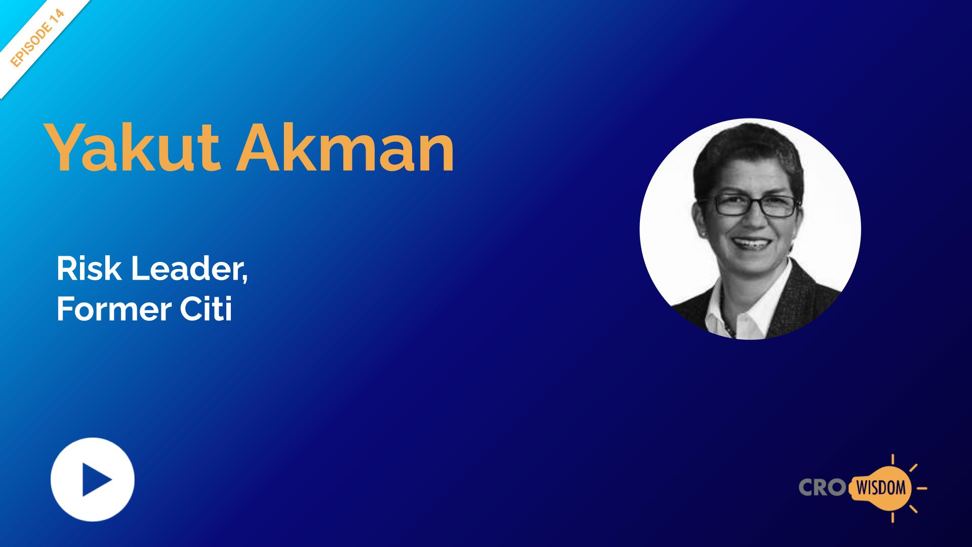 CRO Wisdom Episode 14 with Yakut Akman, ex-Chief Third Party Management Officer, Citi