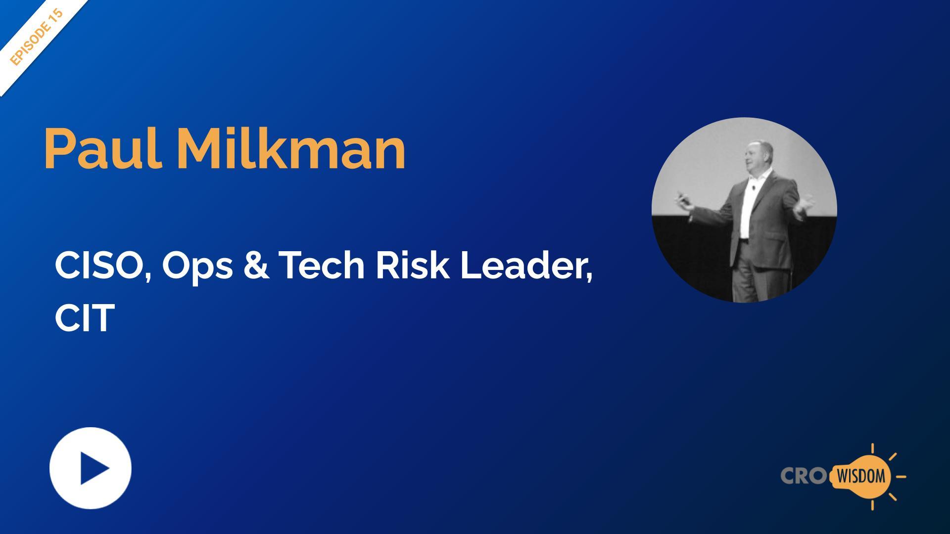 CRO Wisdom Episode 15 with Paul Milkman, CISO at CIT