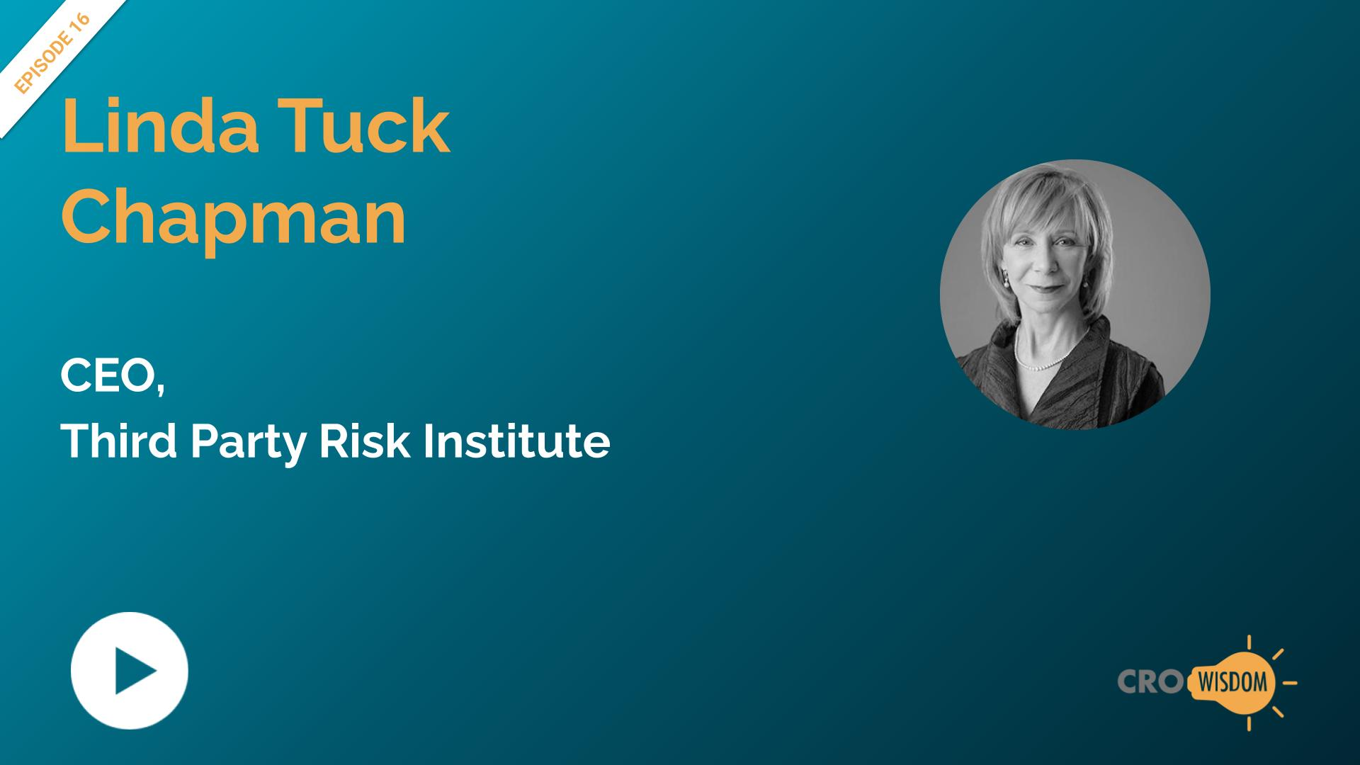 CRO Wisdom Episode 16 with Linda Tuck Chapman, CEO, Third Party Risk Institute